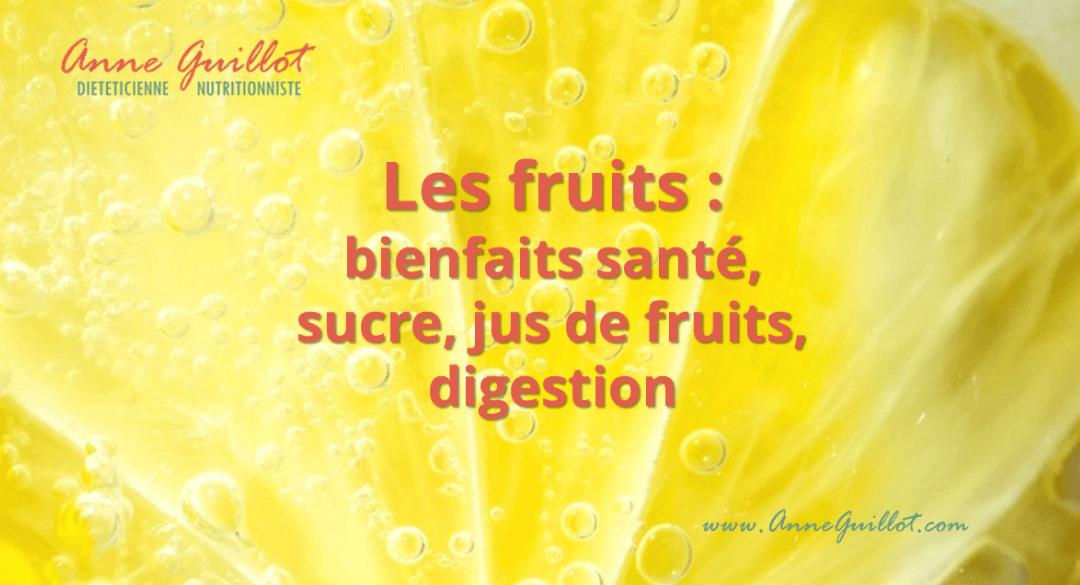 Les fruits : bienfaits santé, le sucre des fruits, les jus de fruits, fruits et digestion