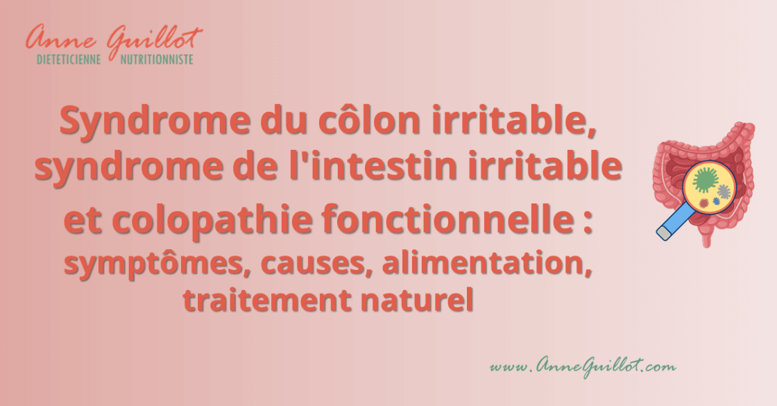 Syndrome du côlon irritable, syndrome de l'intestin irritable et colopathie fonctionnelle : symptômes, causes, alimentation, traitement naturel