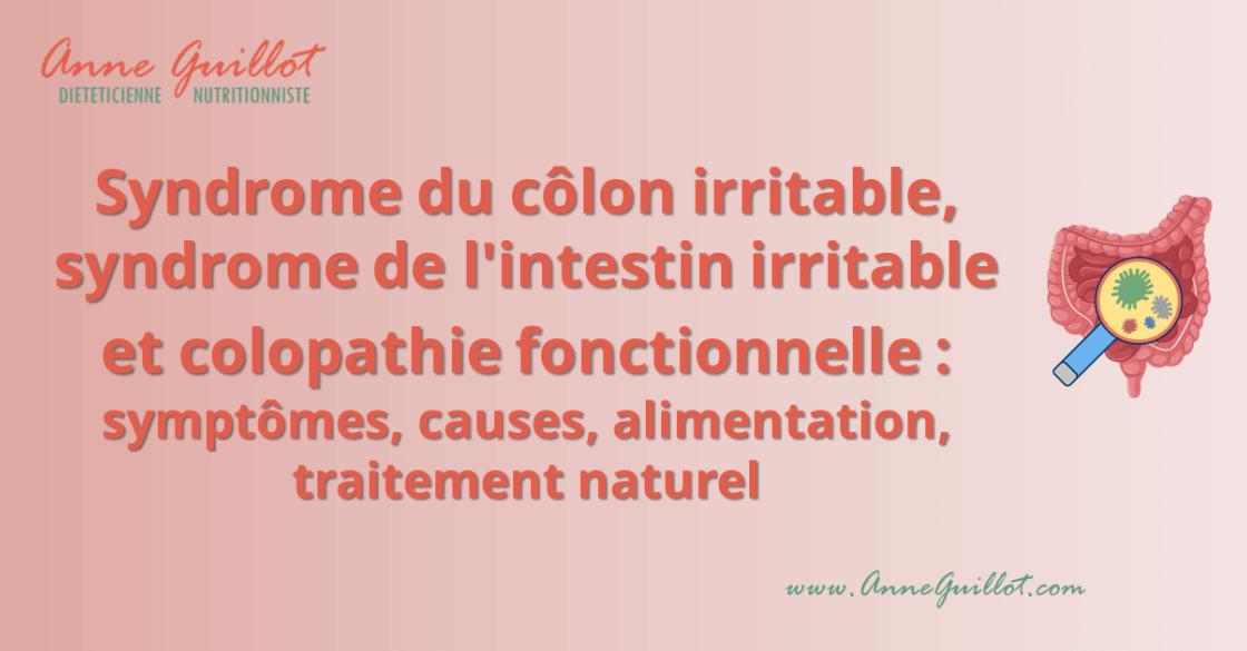 Syndrome du côlon irritable, syndrome de l'intestin irritable et colopathie fonctionnelle : symptômes, causes, alimentation, traitement naturel